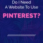 Do I Need A Website To Use PINTEREST?