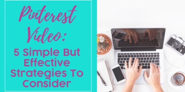 Pinterest Video: 5 Simple But Effective Strategies To Consider