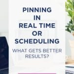 Pinning in Real-Time or Pinterest Scheduler: What gets better results