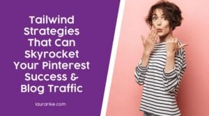 Tailwind Strategies that can SKYROCKET your Pinterest success & Blog Traffic