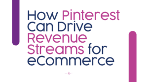 How Pinterest Can Drive Revenue Streams for eCommerce