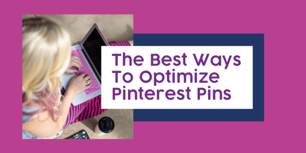 The Best Ways To Optimize Pinterest Pins