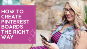 How to Create Pinterest Boards the Right Way