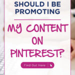 Should I Be Promoting My Content On Pinterest? | Find Out Here