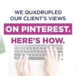 We quadrupled our client's views on Pinterest. Here's how.