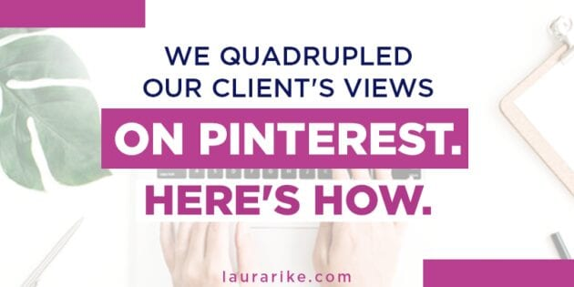 We Quadrupled Our Client's Views On Pinterest