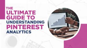 Understanding Pinterest Analytics: The Ultimate Guide