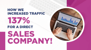 How we increased traffic 137% for a direct sales company!