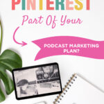 Is PINTEREST Part Of Your PODCAST MARKETING PLAN?