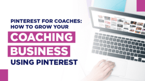 How to grow your coaching business using Pinterest for lead generation