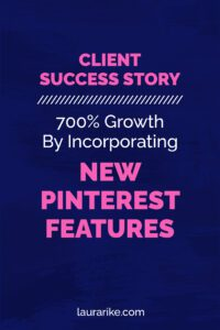 CLIENT SUCCESS STORY   700% Growth By Incorporating NEW PINTEREST FEATURES