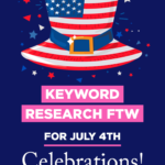 Keyword Research FTW for July 4th Celebrations!