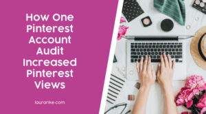 How One Pinterest Account Audit Increased Pinterest Views